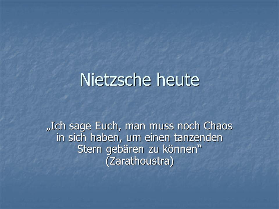 Nietzsche heute Ich sage Euch, man muss noch Chaos in sich haben, um einen tanzenden Stern gebären zu können (Zarathoustra)