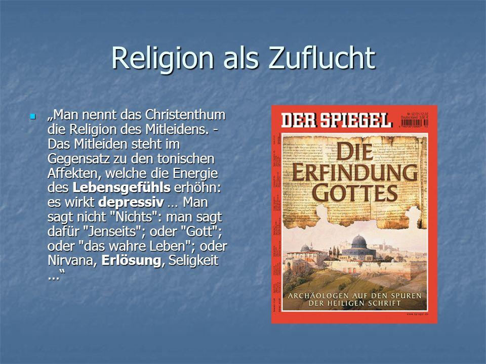 Religion als Zuflucht Man nennt das Christenthum die Religion des Mitleidens. - Das Mitleiden steht im Gegensatz zu den tonischen Affekten, welche die