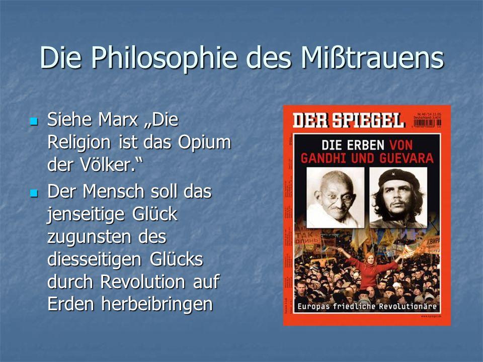 Die Philosophie des Mißtrauens Siehe Marx Die Religion ist das Opium der Völker. Siehe Marx Die Religion ist das Opium der Völker. Der Mensch soll das