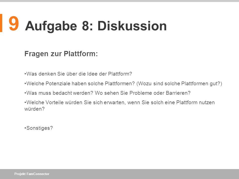 Projekt FamConnector 9 Aufgabe 8: Diskussion Fragen zur Plattform: Was denken Sie über die Idee der Plattform? Welche Potenziale haben solche Plattfor
