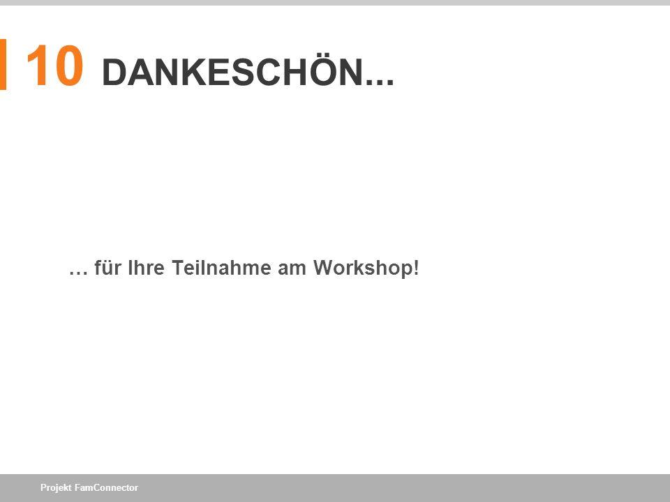 Projekt FamConnector 10 DANKESCHÖN... … für Ihre Teilnahme am Workshop!