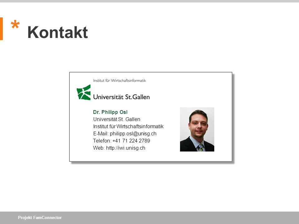 Projekt FamConnector * Kontakt Dr. Philipp Osl Universität St. Gallen Institut für Wirtschaftsinformatik E-Mail: philipp.osl@unisg.ch Telefon: +41 71