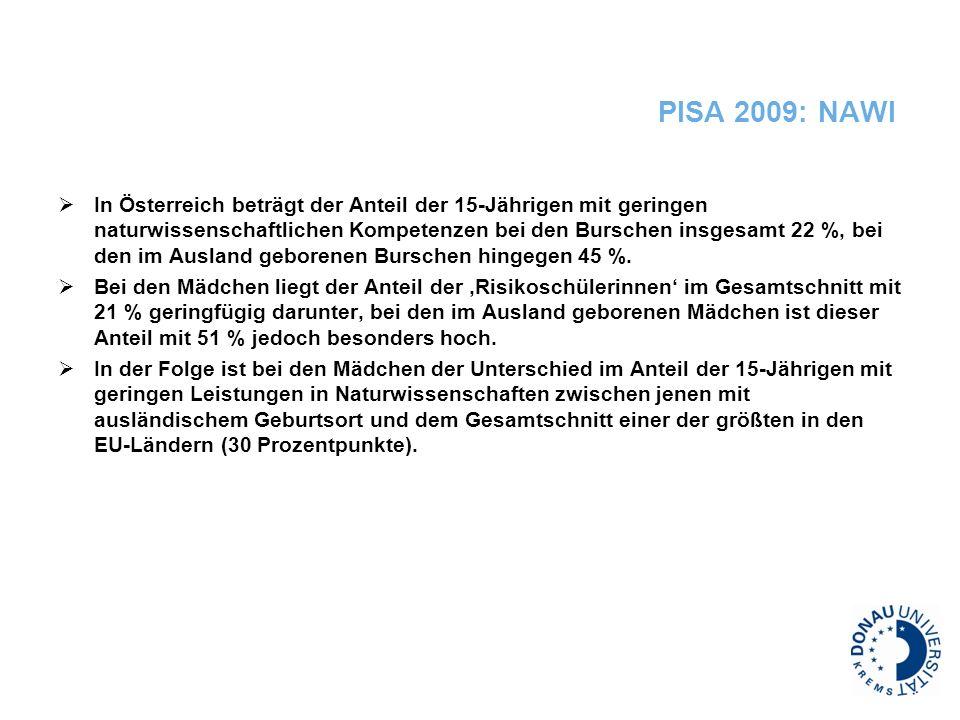 PISA 2009: NAWI In Österreich beträgt der Anteil der 15-Jährigen mit geringen naturwissenschaftlichen Kompetenzen bei den Burschen insgesamt 22 %, bei