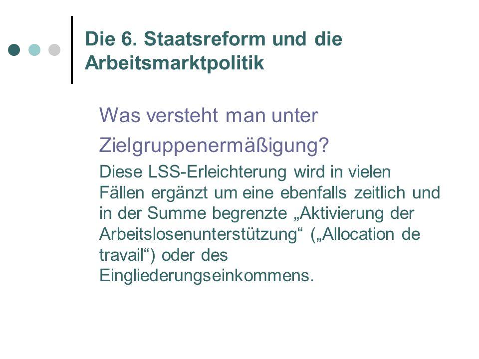 Die 6. Staatsreform und die Arbeitsmarktpolitik Was versteht man unter Zielgruppenermäßigung.