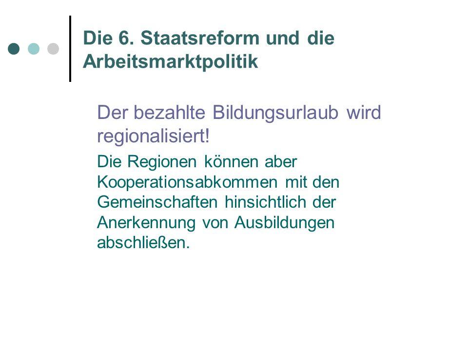 Die 6. Staatsreform und die Arbeitsmarktpolitik Der bezahlte Bildungsurlaub wird regionalisiert.