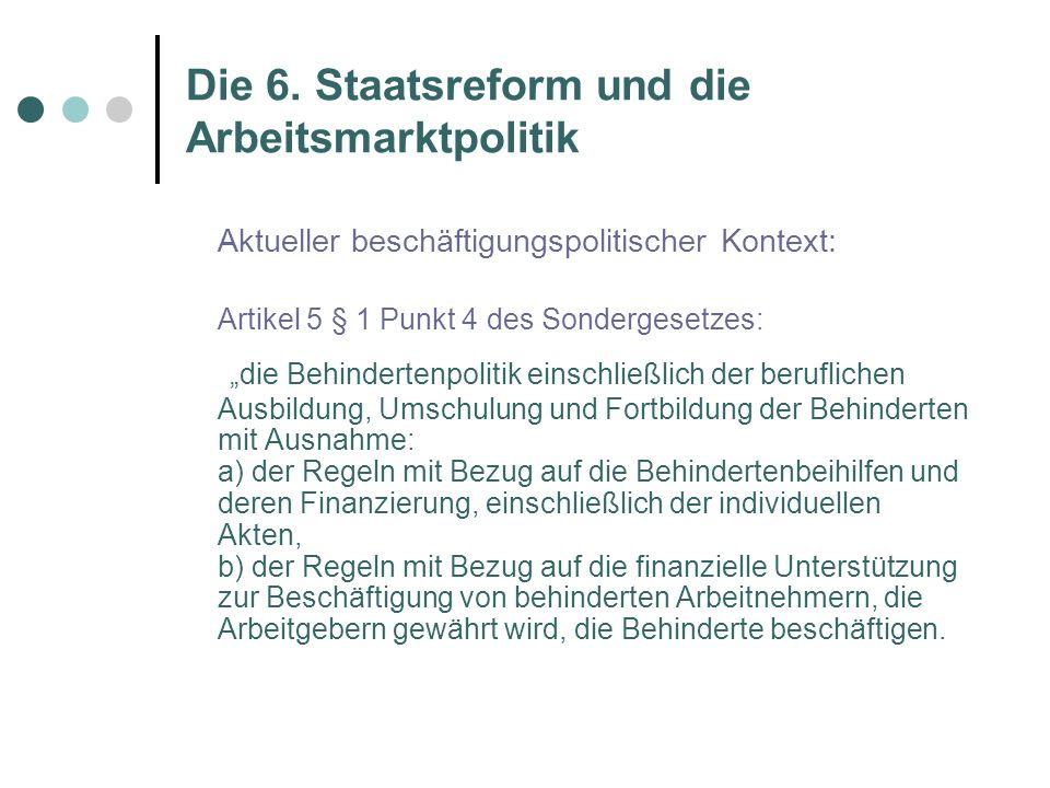Die 6.Staatsreform und die Arbeitsmarktpolitik Die Arbeitsmarktpolitik wird regionalisiert.