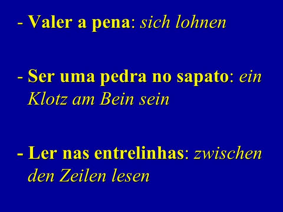 -Valer a pena: sich lohnen -Ser uma pedra no sapato: ein Klotz am Bein sein - Ler nas entrelinhas: zwischen den Zeilen lesen