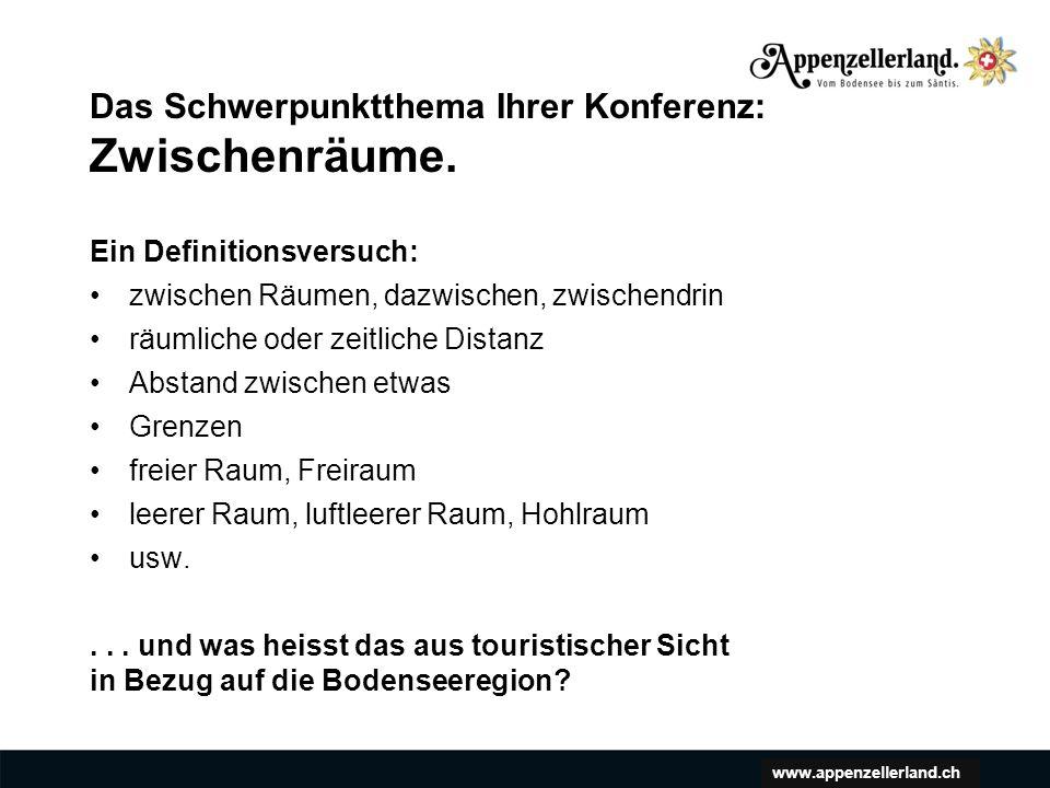 www.appenzellerland.ch Das Schwerpunktthema Ihrer Konferenz: Zwischenräume.