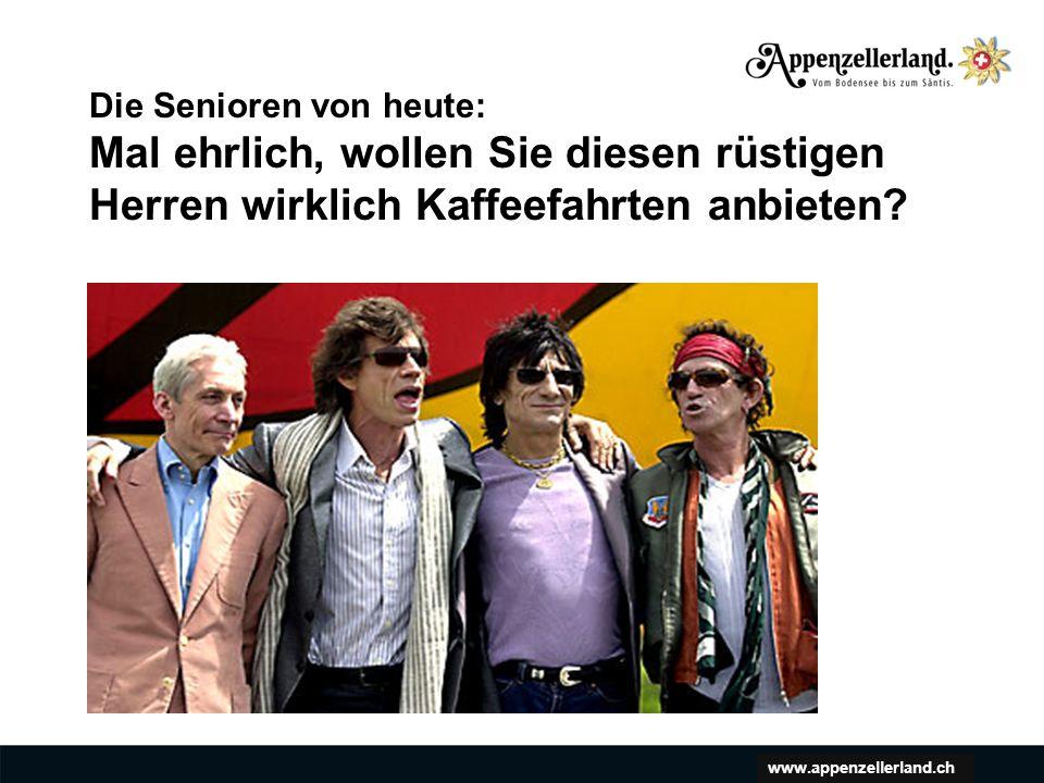 www.appenzellerland.ch Die Senioren von heute: Mal ehrlich, wollen Sie diesen rüstigen Herren wirklich Kaffeefahrten anbieten