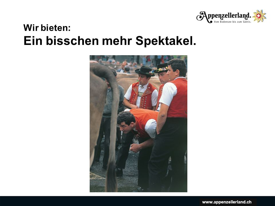 www.appenzellerland.ch Wir bieten: Ein bisschen mehr Spektakel.