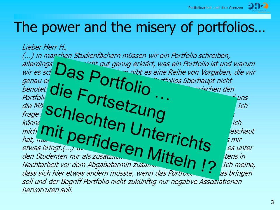 Portfolioarbeit und ihre Grenzen 3 Lieber Herr H., (...) in manchen Studienfächern müssen wir ein Portfolio schreiben, allerdings wird uns nicht gut g