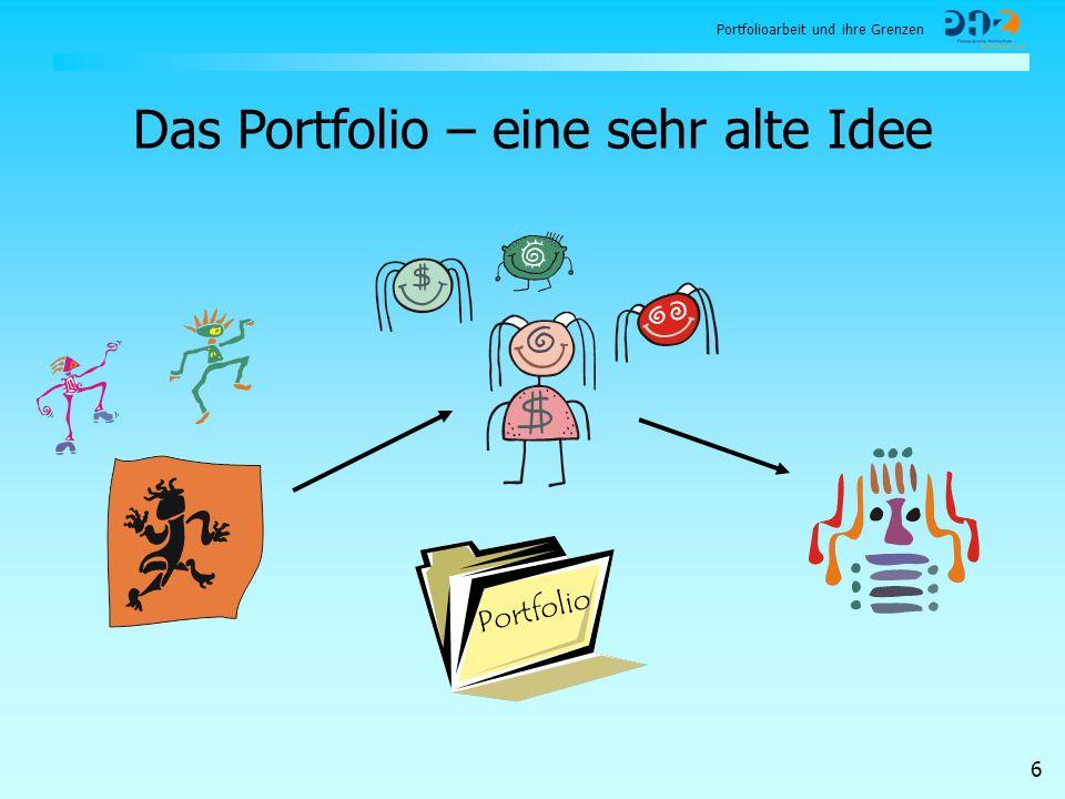 Portfolioarbeit und ihre Grenzen 6 Portfolio Das Portfolio – eine sehr alte Idee
