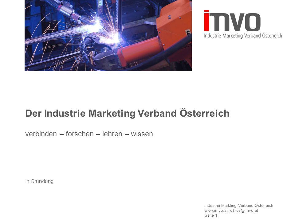 Industrie Markting Verband Österreich www.imvo.at, office@imvo.at Seite 1 Der Industrie Marketing Verband Österreich verbinden – forschen – lehren – wissen In Gründung