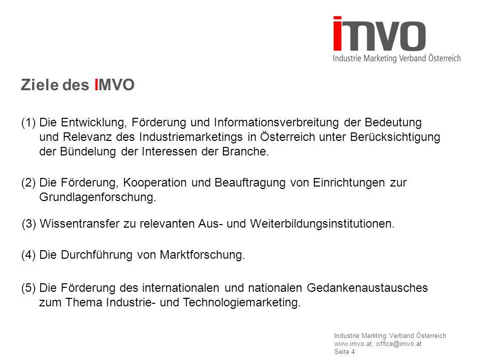 Industrie Markting Verband Österreich www.imvo.at, office@imvo.at Seite 4 (1) Die Entwicklung, Förderung und Informationsverbreitung der Bedeutung und Relevanz des Industriemarketings in Österreich unter Berücksichtigung der Bündelung der Interessen der Branche.