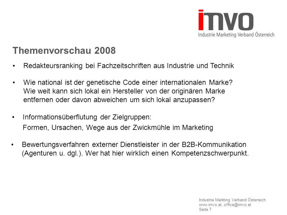 Industrie Markting Verband Österreich www.imvo.at, office@imvo.at Seite 7 Themenvorschau 2008 Redakteursranking bei Fachzeitschriften aus Industrie und Technik Wie national ist der genetische Code einer internationalen Marke.