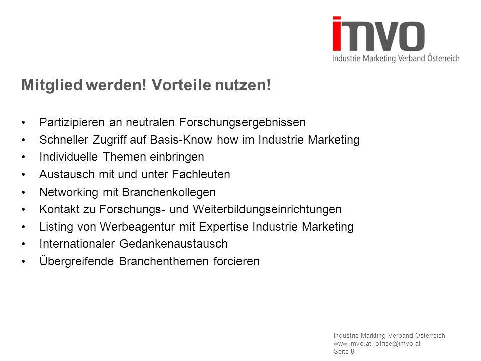 Industrie Markting Verband Österreich www.imvo.at, office@imvo.at Seite 8 Partizipieren an neutralen Forschungsergebnissen Schneller Zugriff auf Basis