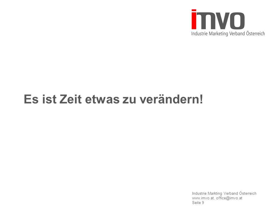 Industrie Markting Verband Österreich www.imvo.at, office@imvo.at Seite 9 Es ist Zeit etwas zu verändern!