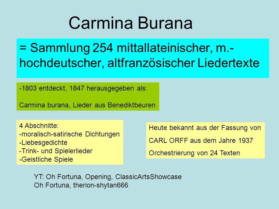 Carmina Burana = Sammlung 254 mittallateinischer, m.- hochdeutscher, altfranzösischer Liedertexte -1803 entdeckt, 1847 herausgegeben als: Carmina bura