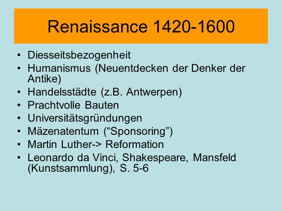 Renaissance 1420-1600 Diesseitsbezogenheit Humanismus (Neuentdecken der Denker der Antike) Handelsstädte (z.B. Antwerpen) Prachtvolle Bauten Universit