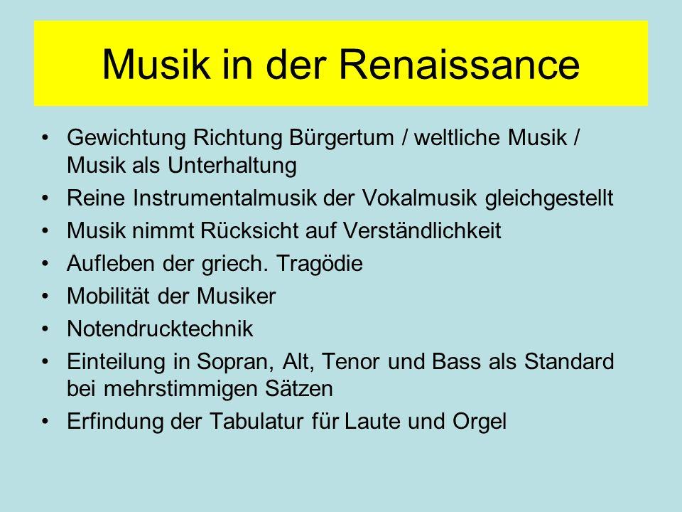 Musik in der Renaissance Gewichtung Richtung Bürgertum / weltliche Musik / Musik als Unterhaltung Reine Instrumentalmusik der Vokalmusik gleichgestell