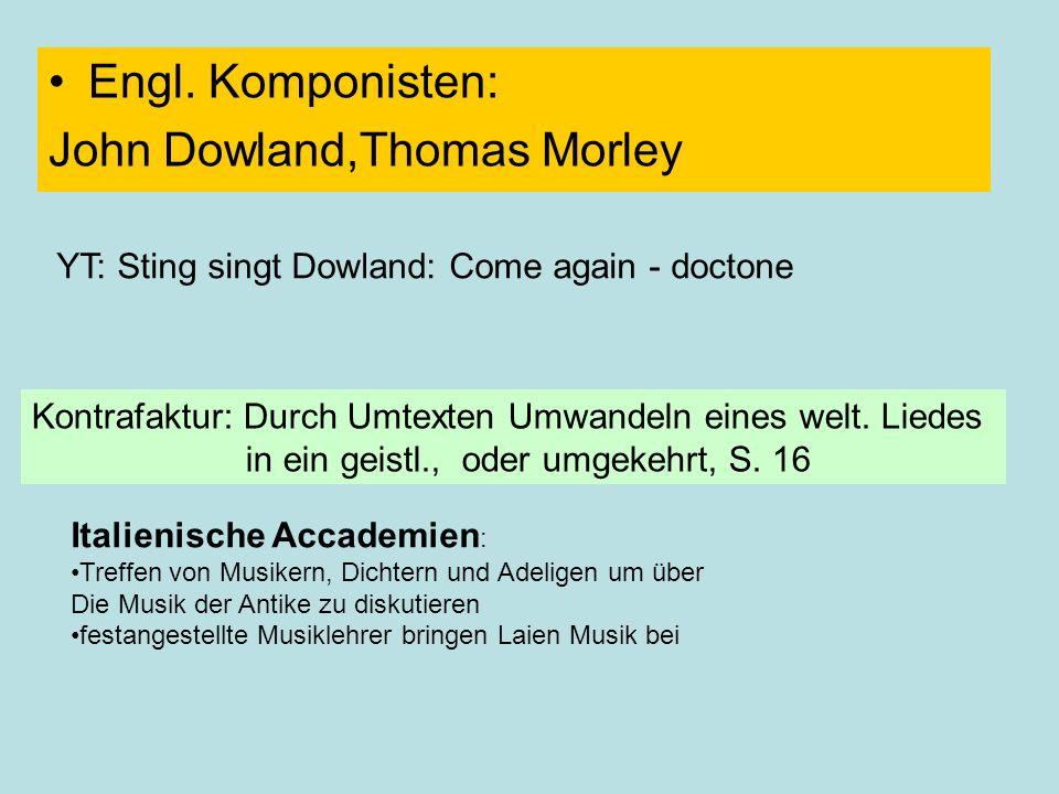 Engl. Komponisten: John Dowland,Thomas Morley Kontrafaktur: Durch Umtexten Umwandeln eines welt. Liedes in ein geistl., oder umgekehrt, S. 16 YT: Stin