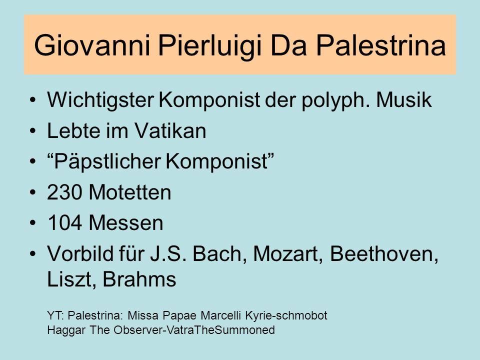 Giovanni Pierluigi Da Palestrina Wichtigster Komponist der polyph. Musik Lebte im Vatikan Päpstlicher Komponist 230 Motetten 104 Messen Vorbild für J.