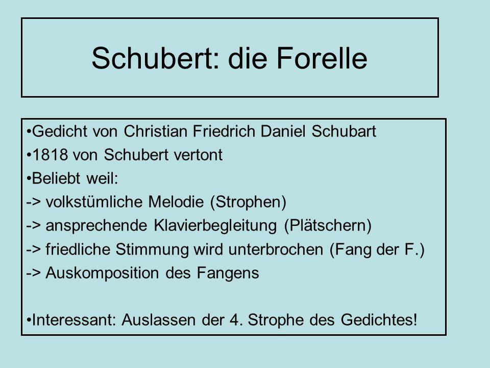 Schubert: die Forelle Gedicht von Christian Friedrich Daniel Schubart 1818 von Schubert vertont Beliebt weil: -> volkstümliche Melodie (Strophen) -> a