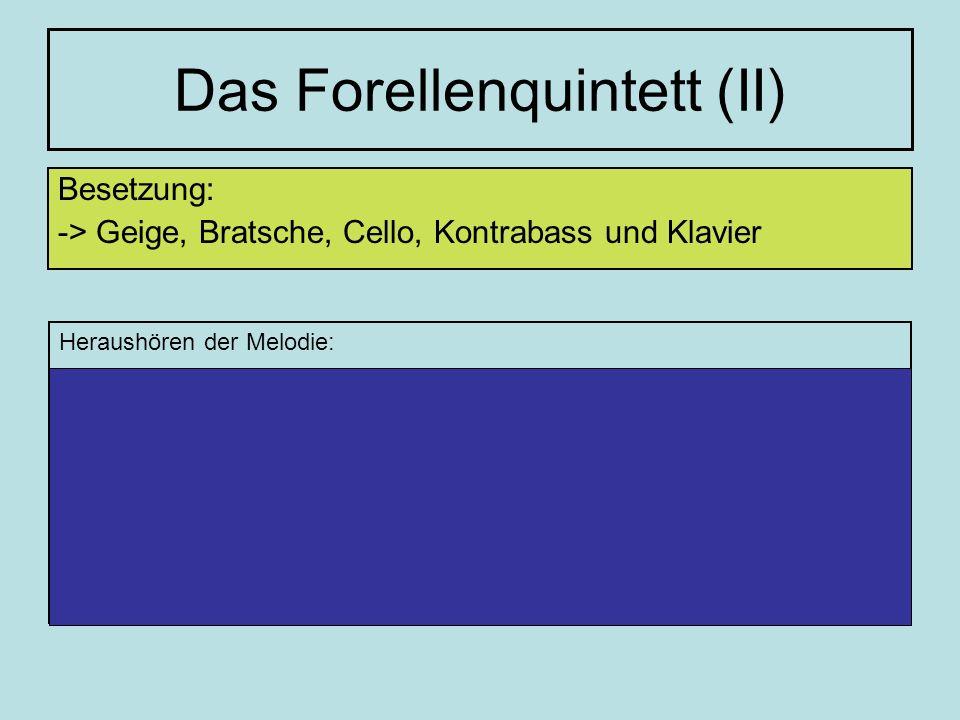 Das Forellenquintett (II) Besetzung: -> Geige, Bratsche, Cello, Kontrabass und Klavier Heraushören der Melodie: Thema: Violine Variation 1: Klavier Va