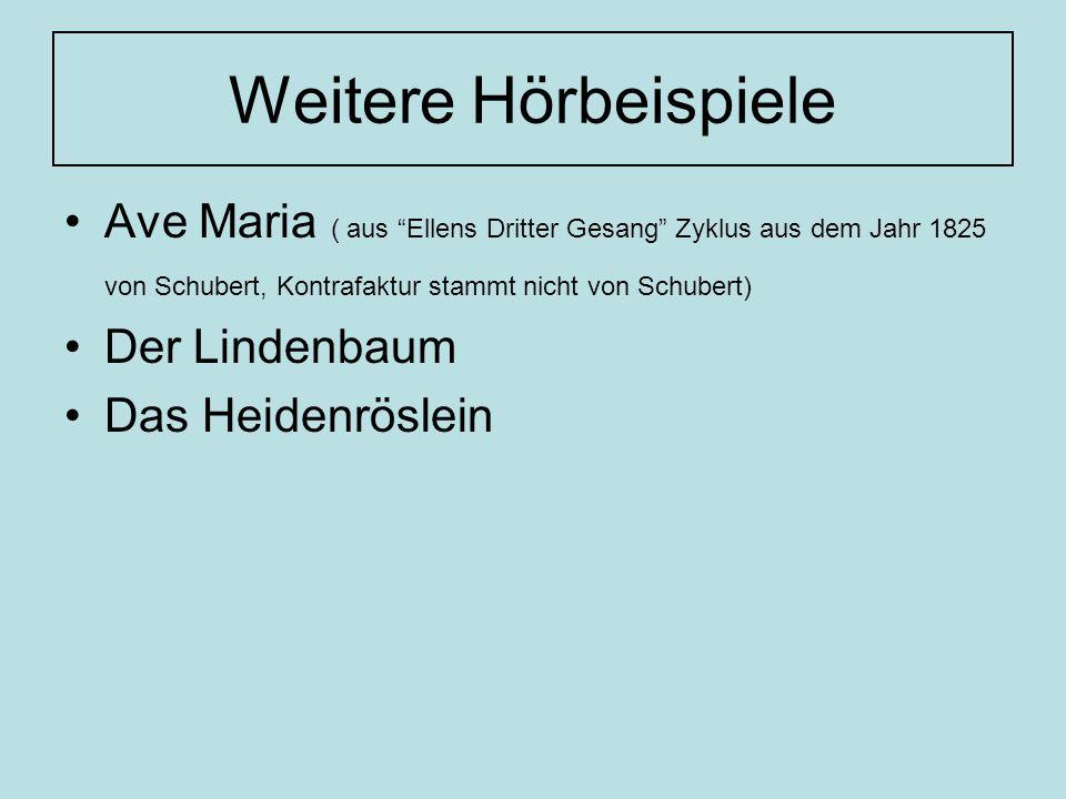 Weitere Hörbeispiele Ave Maria ( aus Ellens Dritter Gesang Zyklus aus dem Jahr 1825 von Schubert, Kontrafaktur stammt nicht von Schubert) Der Lindenba