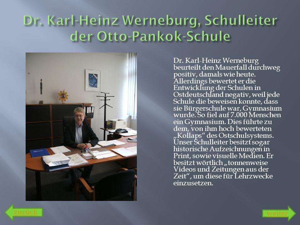 Dr. Karl-Heinz Werneburg beurteilt den Mauerfall durchweg positiv, damals wie heute. Allerdings bewertet er die Entwicklung der Schulen in Ostdeutschl