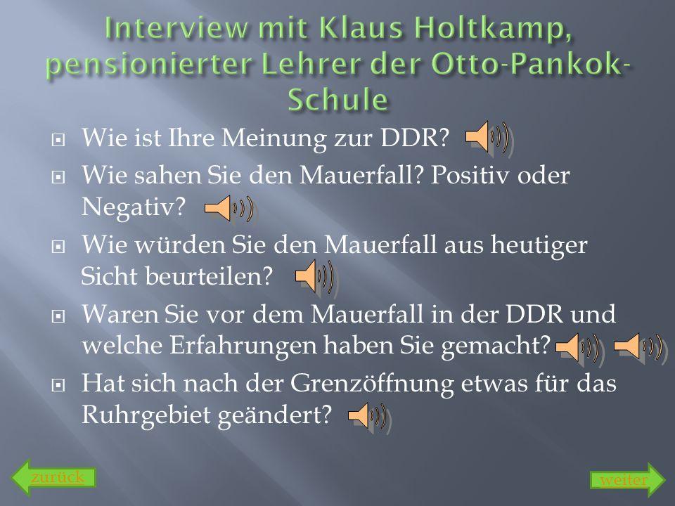 Wie ist Ihre Meinung zur DDR? Wie sahen Sie den Mauerfall? Positiv oder Negativ? Wie würden Sie den Mauerfall aus heutiger Sicht beurteilen? Waren Sie