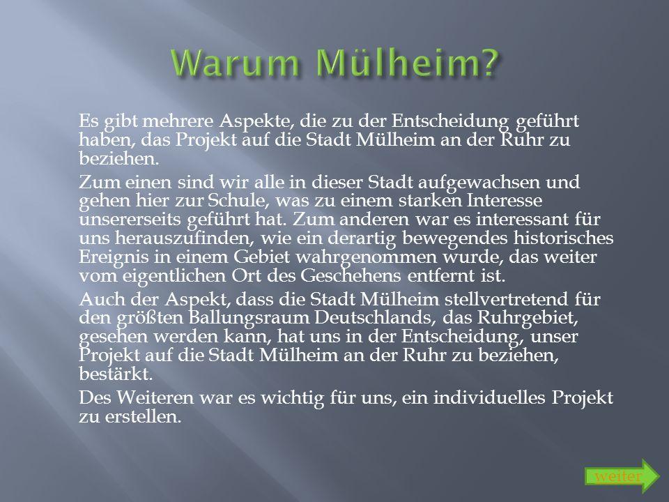 Es gibt mehrere Aspekte, die zu der Entscheidung geführt haben, das Projekt auf die Stadt Mülheim an der Ruhr zu beziehen. Zum einen sind wir alle in