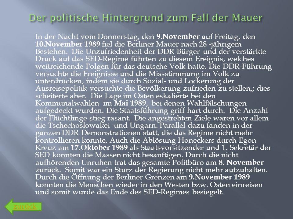 In der Nacht vom Donnerstag, den 9.November auf Freitag, den 10.November 1989 fiel die Berliner Mauer nach 28 -jährigem Bestehen. Die Unzufriedenheit