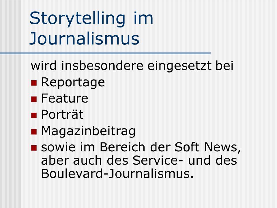 Storytelling im Journalismus wird insbesondere eingesetzt bei Reportage Feature Porträt Magazinbeitrag sowie im Bereich der Soft News, aber auch des S