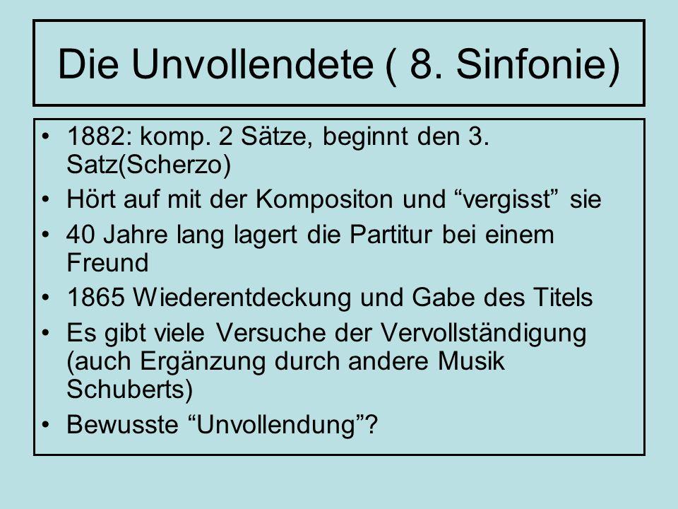 Die Unvollendete ( 8. Sinfonie) 1882: komp. 2 Sätze, beginnt den 3. Satz(Scherzo) Hört auf mit der Kompositon und vergisst sie 40 Jahre lang lagert di