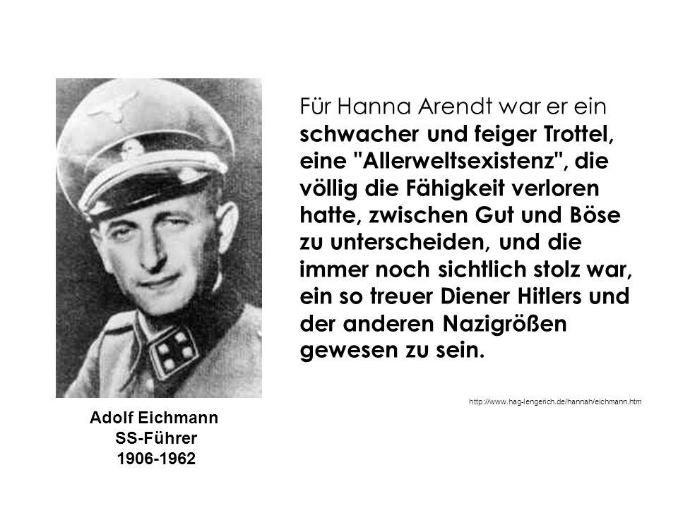 Für Hanna Arendt war er ein schwacher und feiger Trottel, eine