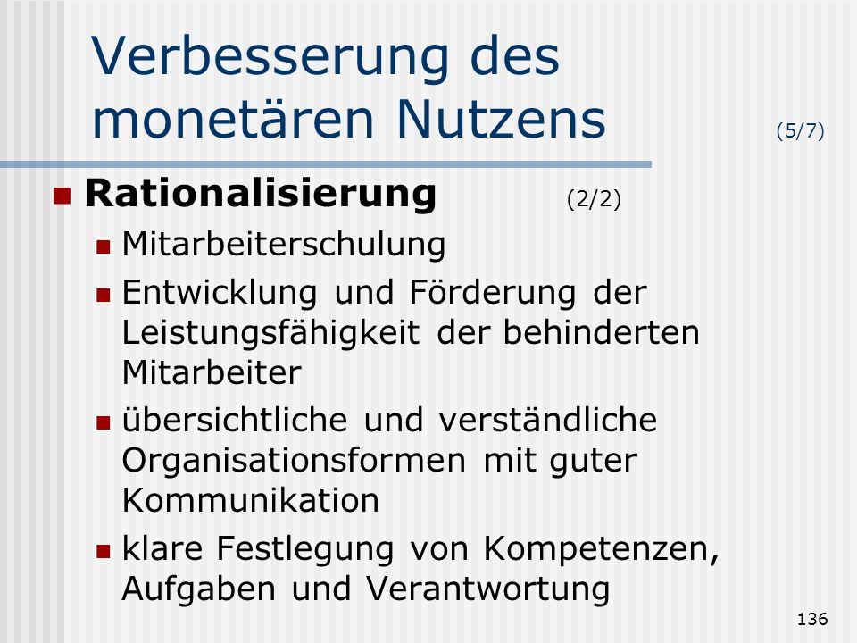 136 Verbesserung des monetären Nutzens (5/7) Rationalisierung (2/2) Mitarbeiterschulung Entwicklung und Förderung der Leistungsfähigkeit der behindert
