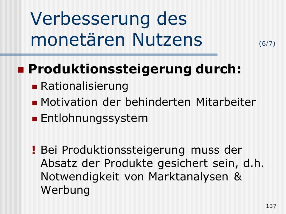 137 Verbesserung des monetären Nutzens (6/7) Produktionssteigerung durch: Rationalisierung Motivation der behinderten Mitarbeiter Entlohnungssystem !B