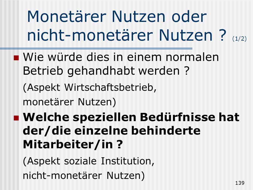 139 Monetärer Nutzen oder nicht-monetärer Nutzen ? (1/2) Wie würde dies in einem normalen Betrieb gehandhabt werden ? (Aspekt Wirtschaftsbetrieb, mone