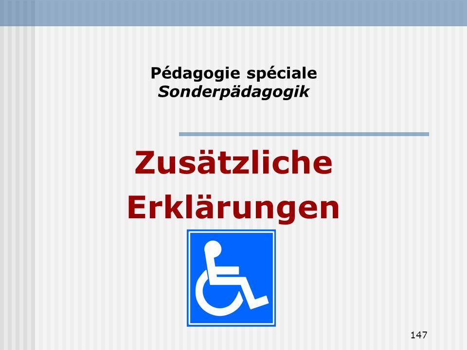 147 Pédagogie spéciale Sonderpädagogik Zusätzliche Erklärungen