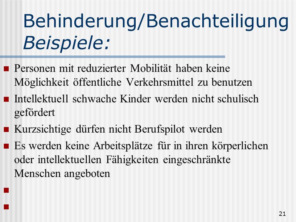 21 Behinderung/Benachteiligung Beispiele: Personen mit reduzierter Mobilität haben keine Möglichkeit öffentliche Verkehrsmittel zu benutzen Intellektu