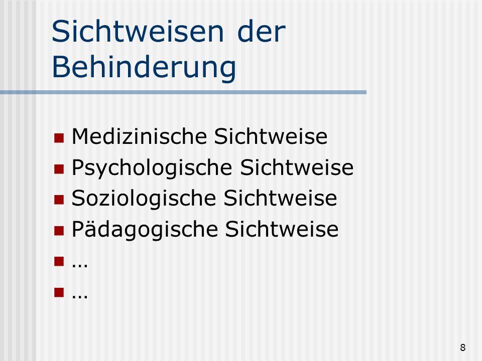 8 Sichtweisen der Behinderung Medizinische Sichtweise Psychologische Sichtweise Soziologische Sichtweise Pädagogische Sichtweise … …