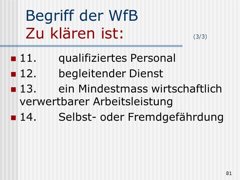 81 Begriff der WfB Zu klären ist: (3/3) 11.qualifiziertes Personal 12.begleitender Dienst 13.ein Mindestmass wirtschaftlich verwertbarer Arbeitsleistu