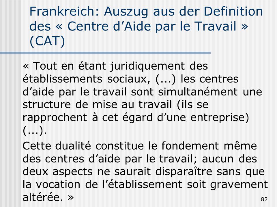 82 Frankreich: Auszug aus der Definition des « Centre dAide par le Travail » (CAT) « Tout en étant juridiquement des établissements sociaux, (...) les