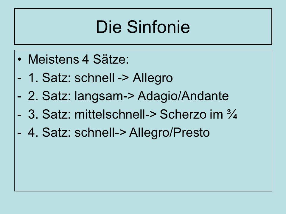 Die Sinfonie Meistens 4 Sätze: -1.Satz: schnell -> Allegro -2.
