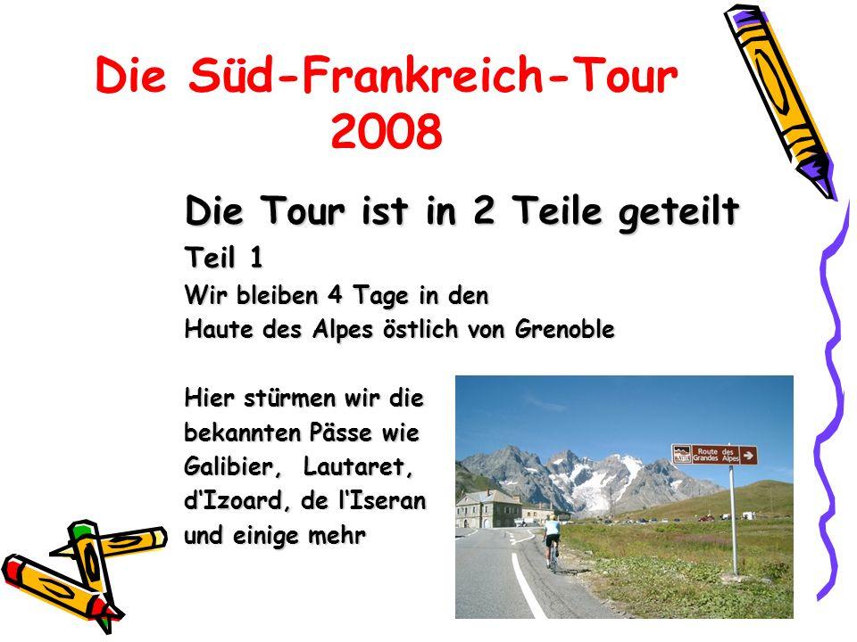 Die Süd-Frankreich-Tour 2008 Die Tour ist in 2 Teile geteilt Teil 1 Wir bleiben 4 Tage in den Haute des Alpes östlich von Grenoble Hier stürmen wir die bekannten Pässe wie Galibier, Lautaret, dIzoard, de lIseran und einige mehr