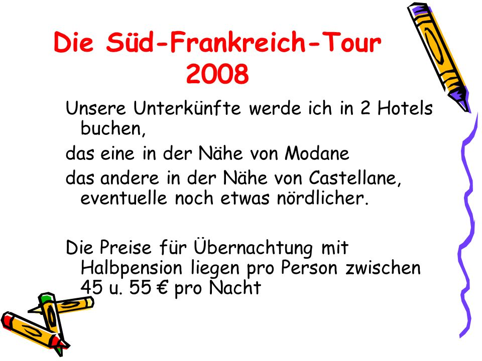 Die Süd-Frankreich-Tour 2008 Unsere Unterkünfte werde ich in 2 Hotels buchen, das eine in der Nähe von Modane das andere in der Nähe von Castellane, eventuelle noch etwas nördlicher.