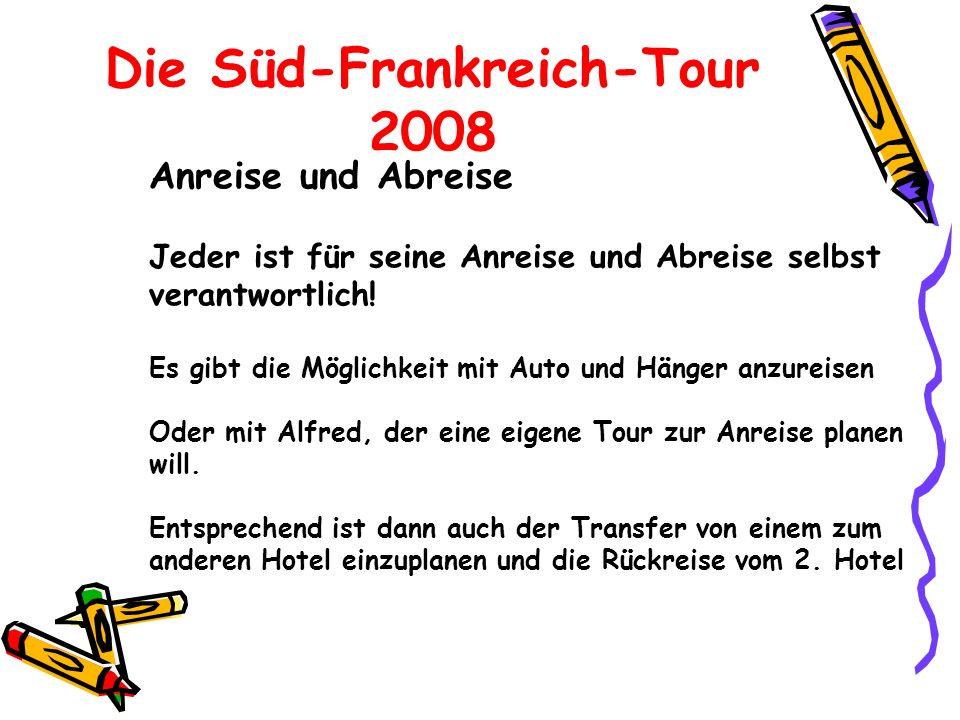 Die Süd-Frankreich-Tour 2008 Anreise und Abreise Jeder ist für seine Anreise und Abreise selbst verantwortlich.
