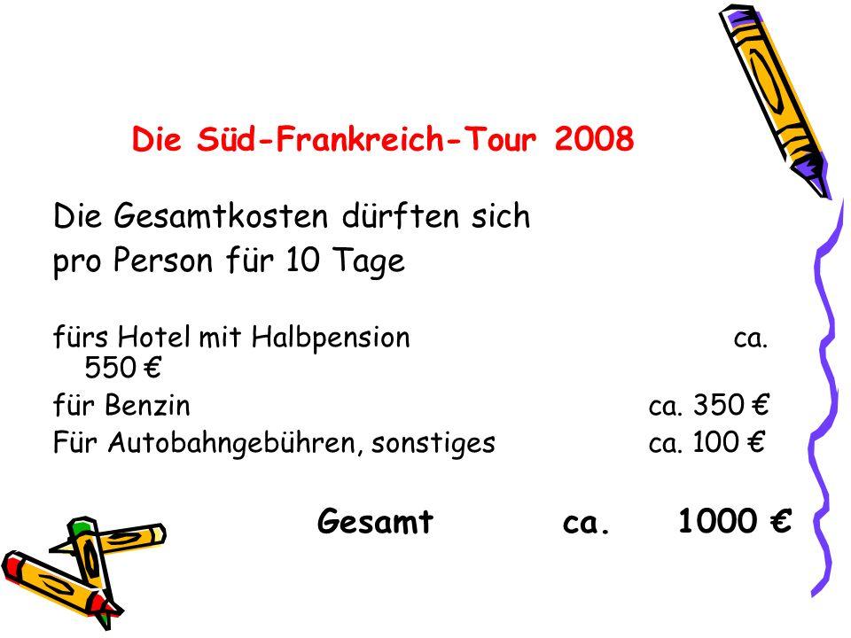 Die Süd-Frankreich-Tour 2008 Die Gesamtkosten dürften sich pro Person für 10 Tage fürs Hotel mit Halbpensionca.