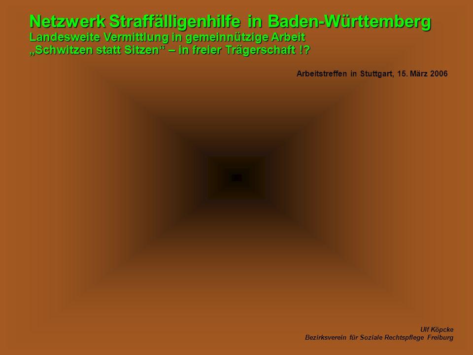 Netzwerk Straffälligenhilfe in Baden-Württemberg Landesweite Vermittlung in gemeinnützige Arbeit Schwitzen statt Sitzen – in freier Trägerschaft !.